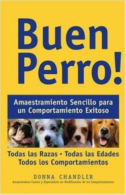 Buen Perro: Amaestramiento Sencillo para un Comportamiento Exitoso (Spanish Edition) por Donna Chandler